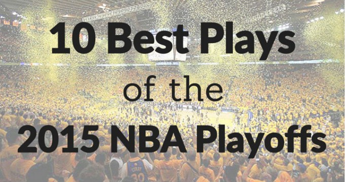 10 Best Plays of the 2015 NBA Playoffs