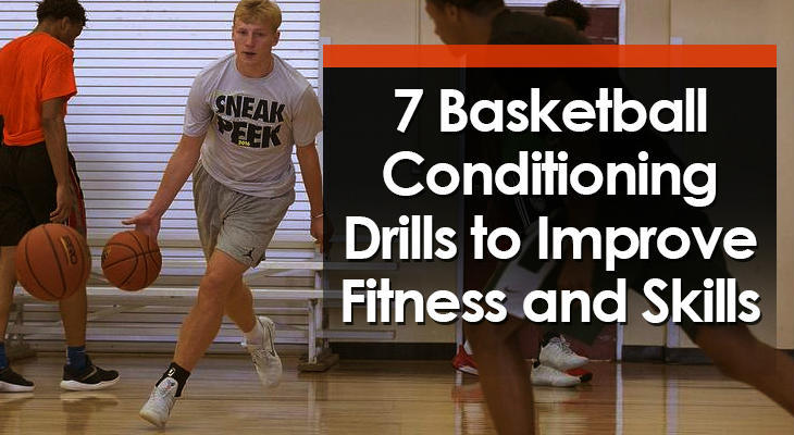 7 Basketball Conditioning Drills to Improve Fitness and Skills