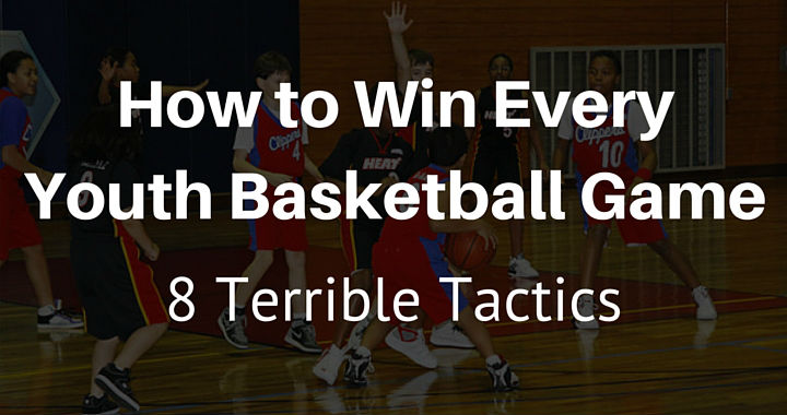 How To Win Every Youth Basketball Game 8 Terrible Tactics
