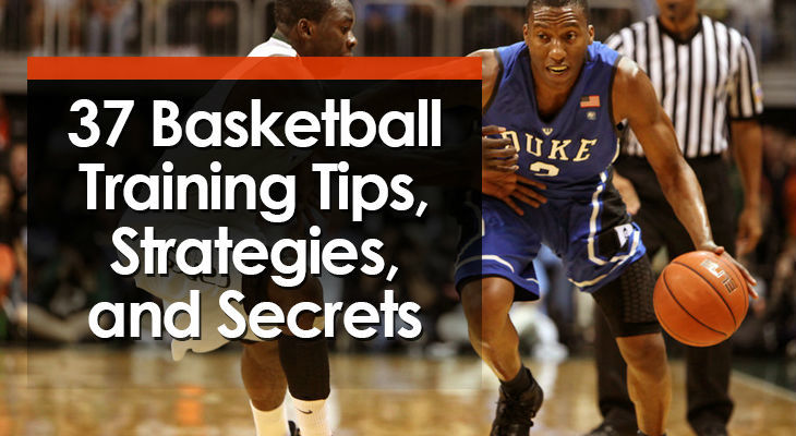37 Basketball Training Tips, Strategies, and Secrets
