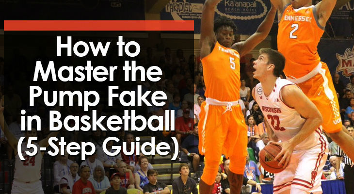 How to Master the Pump Fake in Basketball (5-Step Guide)